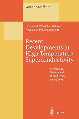 9783662140963: Recent Developments in High Temperature Superconductivity: Proceedings of the 1st Polish-US Conference Held at Wrocław and Duszniki Zdrój, Poland, 11–15 September 1995 (Lecture Notes in Physics)