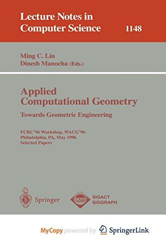 9783662192870: Applied Computational Geometry. Towards Geometric Engineering: FCRC '96 Workshop, WACG '96, Philadelphia, PA, May 27 - 28, 1996, Selected Papers