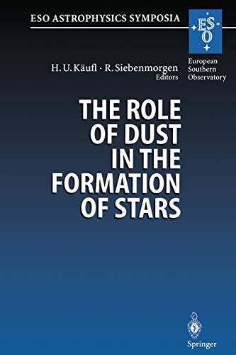 9783662225158: The Role of Dust in the Formation of Stars: Proceedings of the ESO Workshop Held at Garching, Germany, 11–14 September 1995 (ESO Astrophysics Symposia)