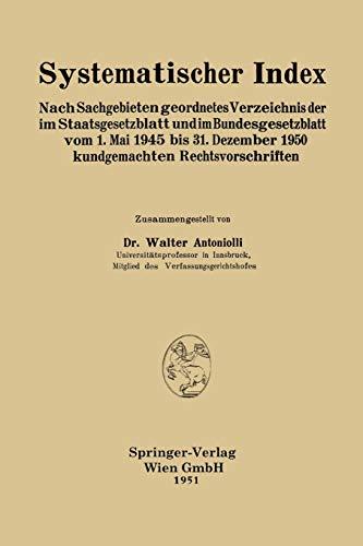 9783662230237: Systematischer Index: Nach Sachgebieten geordnetes Verzeichnis der im Staatsgesetzblatt und im Bundesgesetzblatt vom 1. Mai 1945 bis 31. Dezember 1950 kundgemachten Rechtsvorschriften