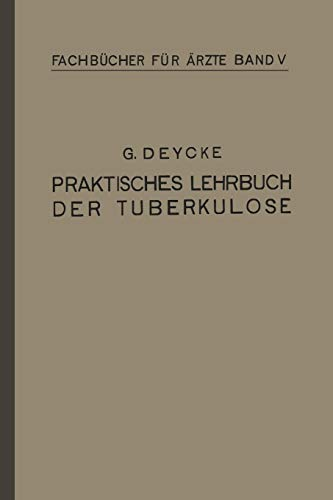 Praktisches Lehrbuch Der Tuberkulose: Deycke, Georg