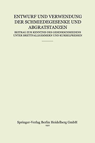 9783662237434: Entwurf und Verwendung der Schmiedegesenke und Abgratstanzen: Beitrag zur Kenntnis des Gesenkschmiedens unter Brettfallhämmern und Kurbelpressen (German Edition)
