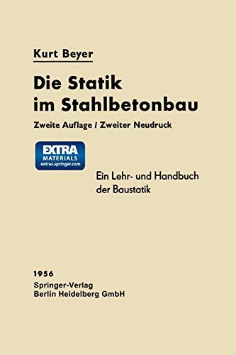 Die Statik im Stahlbetonbau. Ein Lehr- und Handbuch der Baustatik: KURT BEYER