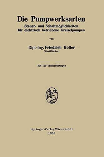 9783662239896: Die Pumpwerksarten: Steuer- und Schaltmöglichkeiten für alektrisch betriebene Kreiselpumpen (German Edition)