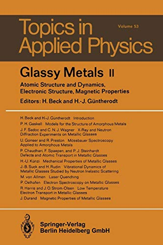 9783662311714: Glassy Metals II: Atomic Structure and Dynamics, Electronic Structure, Magnetic Properties (Topics in Applied Physics)