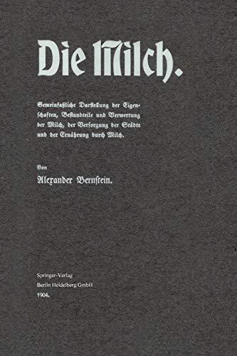 Die Milch. Gemeinfaßliche Darstellung der Eigenschaften, Bestandteile und Verwertung der ...