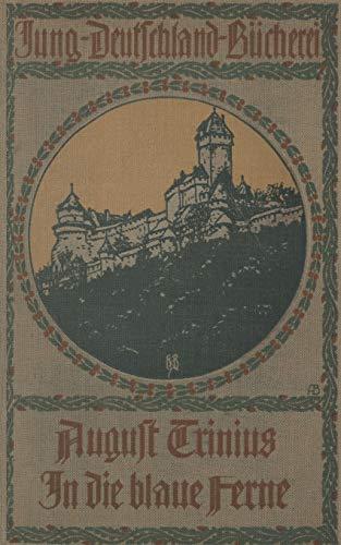 In die blaue Ferne. Ein Wanderbuch: AUGUST TRINIUS