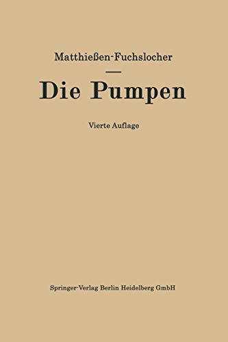 9783662360330: Die Pumpen: Ein Leitfaden für höhere technische Lehranstalten und zum Selbstunterricht (German Edition)