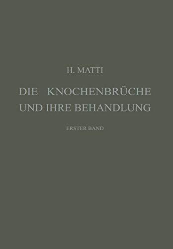 9783662360668: Die Knochenbrüche und ihre Behandlung: Ein Lehrbuch für Studierende und Ärzte, Erster Band (Volume 1) (German Edition)