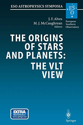 9783662392553: The Origins of Stars and Planets: The VLT View: Proceedings of the ESO Workshop Held in Garching, Germany, 24–27 April 2001 (ESO Astrophysics Symposia)