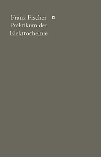 Praktikum der Elektrochemie: FRANZ FISCHER