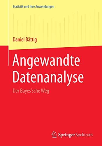 9783662433935: Angewandte Datenanalyse: Der Bayes'sche Weg (Statistik und ihre Anwendungen) (German Edition)