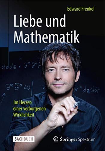 9783662434208: Liebe Und Mathematik: Im Herzen Einer Verborgenen Wirklichkeit