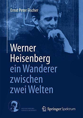 9783662434413: Werner Heisenberg - ein Wanderer zwischen zwei Welten (German Edition)