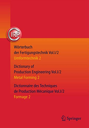Wörterbuch der Fertigungstechnik. Dictionary of Production Engineering. Dictionnaire des ...
