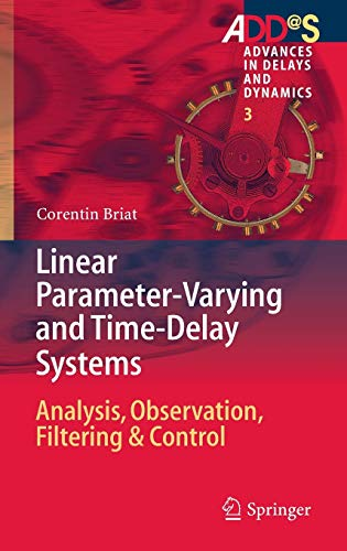 Linear Parameter-Varying and Time-Delay Systems: Analysis, Observation, Filtering & Control (...