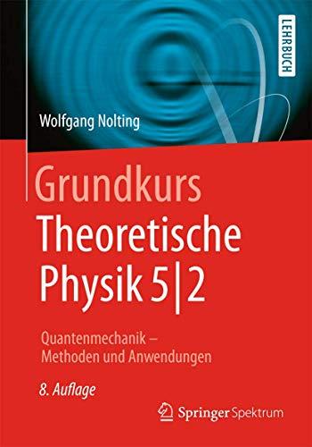 9783662442296: Grundkurs Theoretische Physik 5/2: Quantenmechanik - Methoden Und Anwendungen