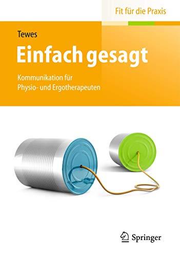 9783662443590: Einfach gesagt: Kommunikation für Physio- und Ergotherapeuten (Fit Für Die Praxis)
