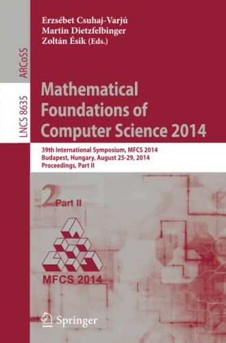 9783662444641: Mathematical Foundations of Computer Science 2014: 39th International Symposium, MFCS 2014, Budapest, Hungary, August 26-29, 2014. Proceedings, Part II (Lecture Notes in Computer Science)