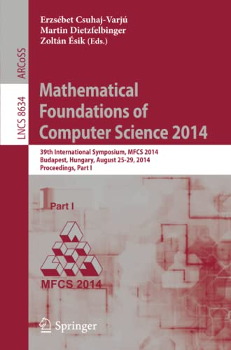 9783662445211: Mathematical Foundations of Computer Science 2014: 39th International Symposium, MFCS 2014, Budapest, Hungary, August 26-29, 2014. Proceedings, Part I (Lecture Notes in Computer Science)