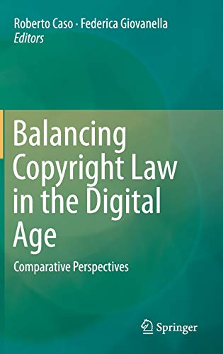 Balancing Copyright Law in the Digital Age: Roberto Caso