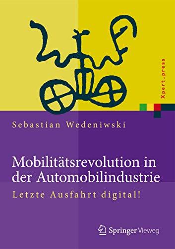 Mobilitätsrevolution in der Automobilindustrie: Letzte Ausfahrt digital! (Xpert.press) (German...