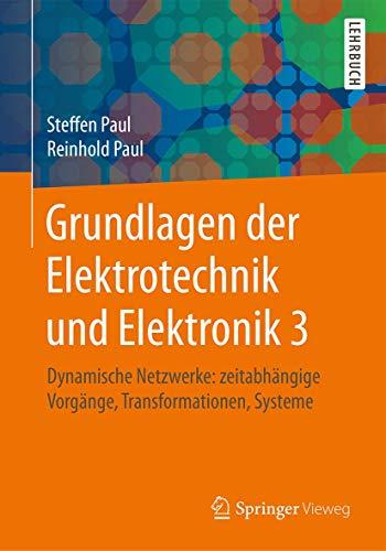 9783662449776: Grundlagen der Elektrotechnik und Elektronik 3: Dynamische Netzwerke: zeitabhängige Vorgänge, Transformationen, Systeme (German Edition)