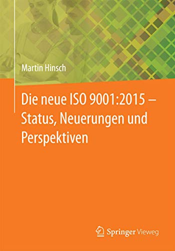 9783662450284: Die neue ISO 9001:2015 - Status, Neuerungen und Perspektiven (German Edition)
