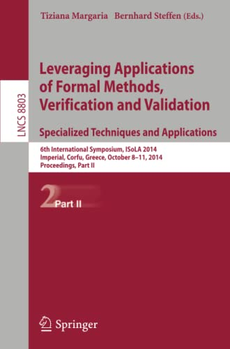9783662452301: Leveraging Applications of Formal Methods, Verification and Validation. Specialized Techniques and Applications: 6th International Symposium, ISoLA ... October 8-11, 2014, Proceedings, Part II