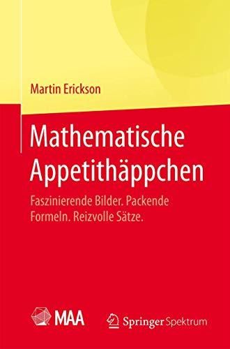 9783662454589: Mathematische Appetithäppchen: Faszinierende Bilder. Packende Formeln. Reizvolle Sätze. (German Edition)