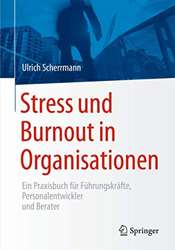 9783662455357: Stress und Burnout in Organisationen: Ein Praxisbuch für Führungskräfte, Personalentwickler und Berater (German Edition)
