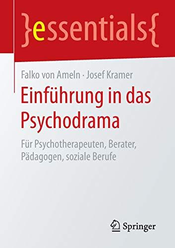 9783662456255: Einführung in das Psychodrama: Für Psychotherapeuten, Berater, Pädagogen, soziale Berufe (essentials)
