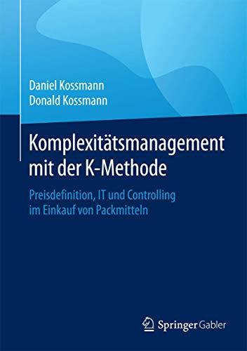 9783662458297: Komplexitätsmanagement mit der K-Methode: Preisdefinition, IT und Controlling im Einkauf von Packmitteln (German and English Edition)