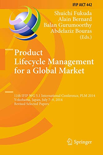 9783662459362: Product Lifecycle Management for a Global Market: 11th IFIP WG 5.1 International Conference, PLM 2014, Yokohama, Japan, July 7-9, 2014, Revised ... in Information and Communication Technology)