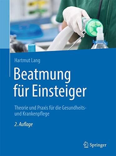 9783662459881: Beatmung für Einsteiger: Theorie und Praxis für die Gesundheits- und Krankenpflege (German Edition)