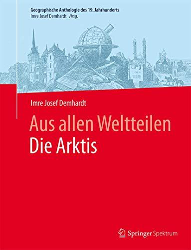 9783662462751: Aus allen WeltteilenDie Arktis (Geographische Anthologie des 19. Jahrhunderts)