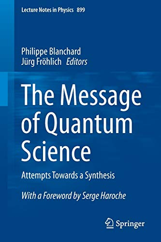 9783662464212: The Message of Quantum Science: Attempts Towards a Synthesis (Lecture Notes in Physics)