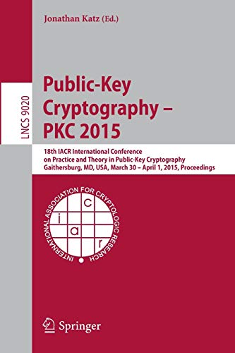9783662464465: Public-Key Cryptography -- PKC 2015: 18th IACR International Conference on Practice and Theory in Public-Key Cryptography, Gaithersburg, MD, USA, ... (Lecture Notes in Computer Science)