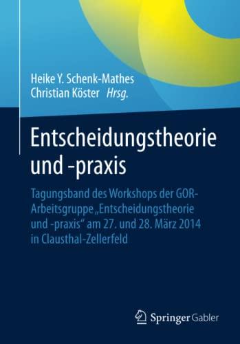 9783662466100: Entscheidungstheorie und -praxis: Tagungsband des Workshops der GOR-Arbeitsgruppe Entscheidungstheorie und -praxis