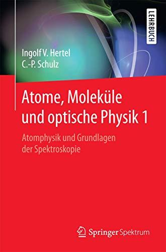 9783662468074: Atome, Moleküle und optische Physik 1: Atomphysik und Grundlagen der Spektroskopie (Springer-Lehrbuch) (German Edition)