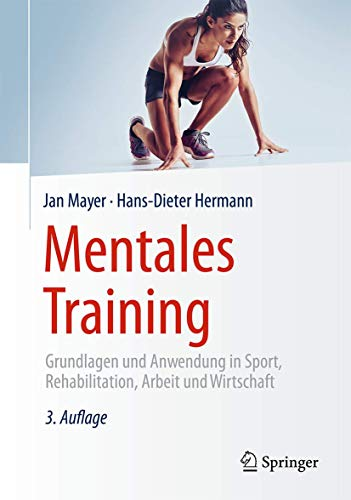 Mentales Training: Grundlagen Und Anwendung in Sport, Rehabilitation, Arbeit Und Wirtschaft (...