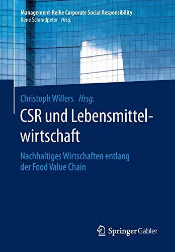 9783662470152: CSR und Lebensmittelwirtschaft: Nachhaltiges Wirtschaften entlang der Food Value Chain (Management-Reihe Corporate Social Responsibility) (German Edition)