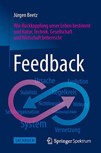 9783662470893: Feedback: Wie Rückkopplung unser Leben bestimmt und Natur, Technik, Gesellschaft und Wirtschaft beherrscht (German Edition)