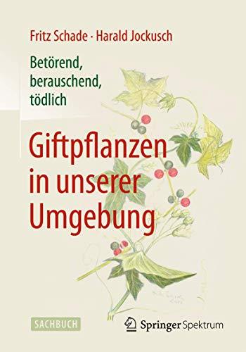 Betorend, berauschend, todlich - Giftpflanzen in unserer Umgebung: Schade, Fritz; Jockusch, Harald