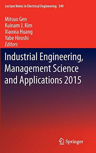 9783662471999: Industrial Engineering, Management Science and Applications 2015 (Lecture Notes in Electrical Engineering)