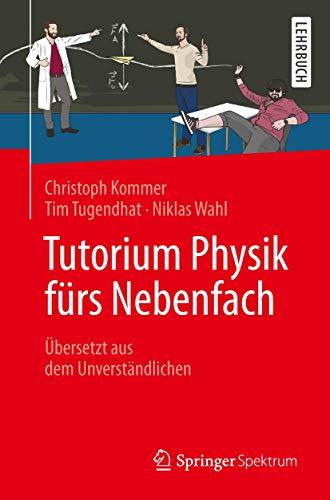9783662472439: Tutorium Physik fürs Nebenfach: Übersetzt aus dem Unverständlichen (German Edition)
