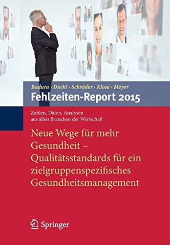 9783662472637: Fehlzeiten-Report 2015: Neue Wege für mehr Gesundheit - Qualitätsstandards für ein zielgruppenspezifisches Gesundheitsmanagement (German Edition)