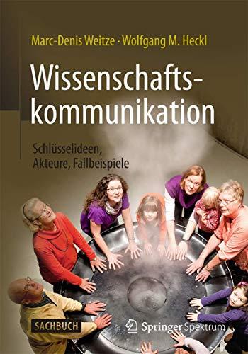 9783662478424: Wissenschaftskommunikation - Schlüsselideen, Akteure, Fallbeispiele (German Edition)