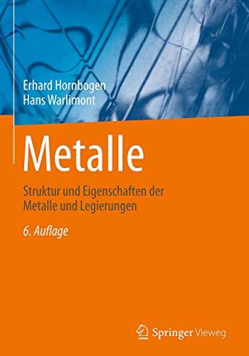 Metalle: Struktur und Eigenschaften der Metalle und Legierungen: Hornbogen, Erhard