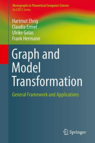 9783662479797: Graph and Model Transformation: General Framework and Applications (Monographs in Theoretical Computer Science. An EATCS Series)